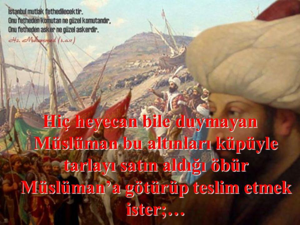 Hiç heyecan bile duymayan Müslüman bu altınları küpüyle tarlayı satın aldığı öbür Müslüman'a götürüp teslim etmek ister;…