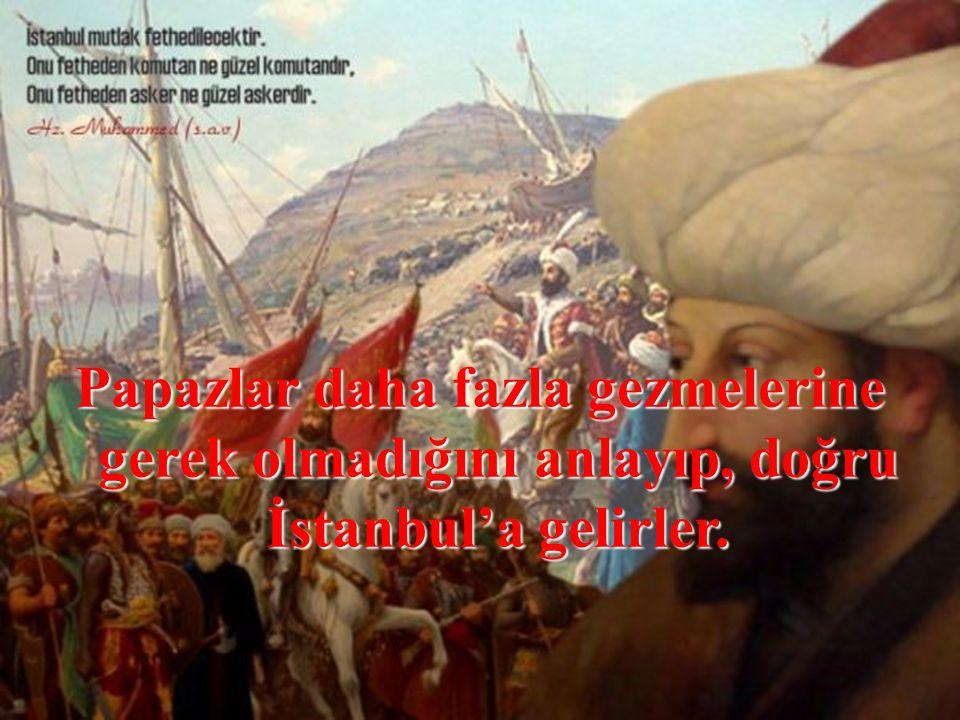 Papazlar daha fazla gezmelerine gerek olmadığını anlayıp, doğru İstanbul'a gelirler.