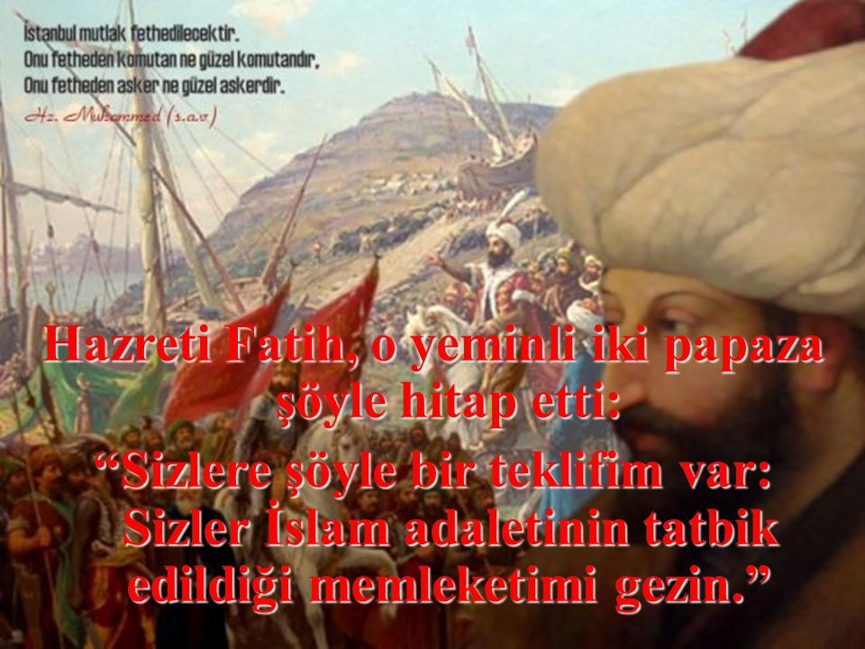 Hazreti Fatih, o yeminli iki papaza şöyle hitap etti: