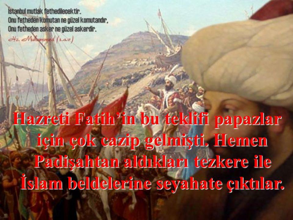 Hazreti Fatih'in bu teklifi papazlar için çok cazip gelmişti
