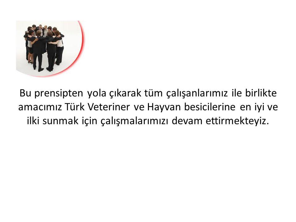 Bu prensipten yola çıkarak tüm çalışanlarımız ile birlikte amacımız Türk Veteriner ve Hayvan besicilerine en iyi ve ilki sunmak için çalışmalarımızı devam ettirmekteyiz.