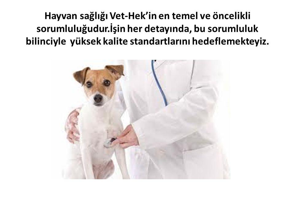 Hayvan sağlığı Vet-Hek'in en temel ve öncelikli sorumluluğudur