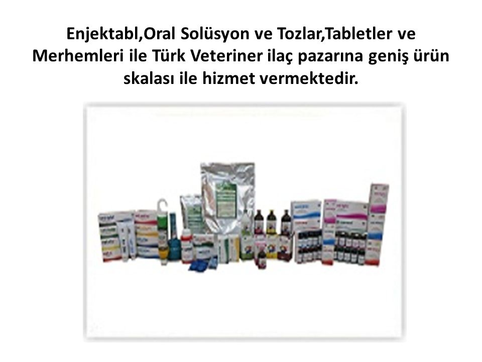 Enjektabl,Oral Solüsyon ve Tozlar,Tabletler ve Merhemleri ile Türk Veteriner ilaç pazarına geniş ürün skalası ile hizmet vermektedir.