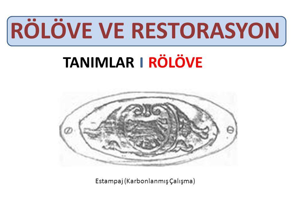 RÖLÖVE VE RESTORASYON TANIMLAR RÖLÖVE Estampaj (Karbonlanmış Çalışma)