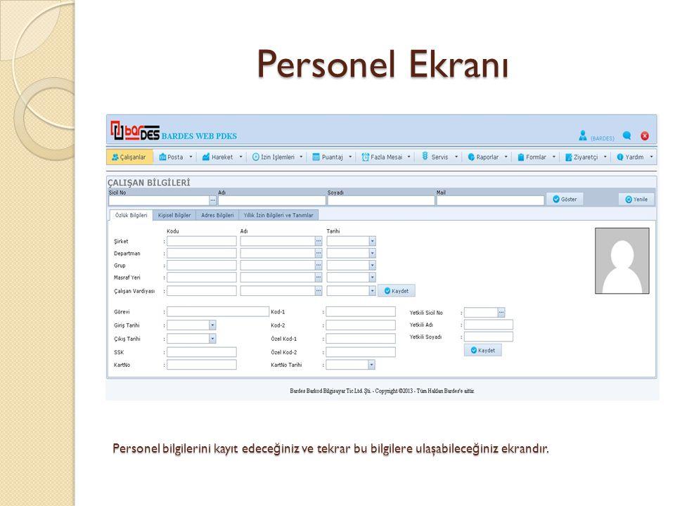 Personel Ekranı Personel bilgilerini kayıt edeceğiniz ve tekrar bu bilgilere ulaşabileceğiniz ekrandır.