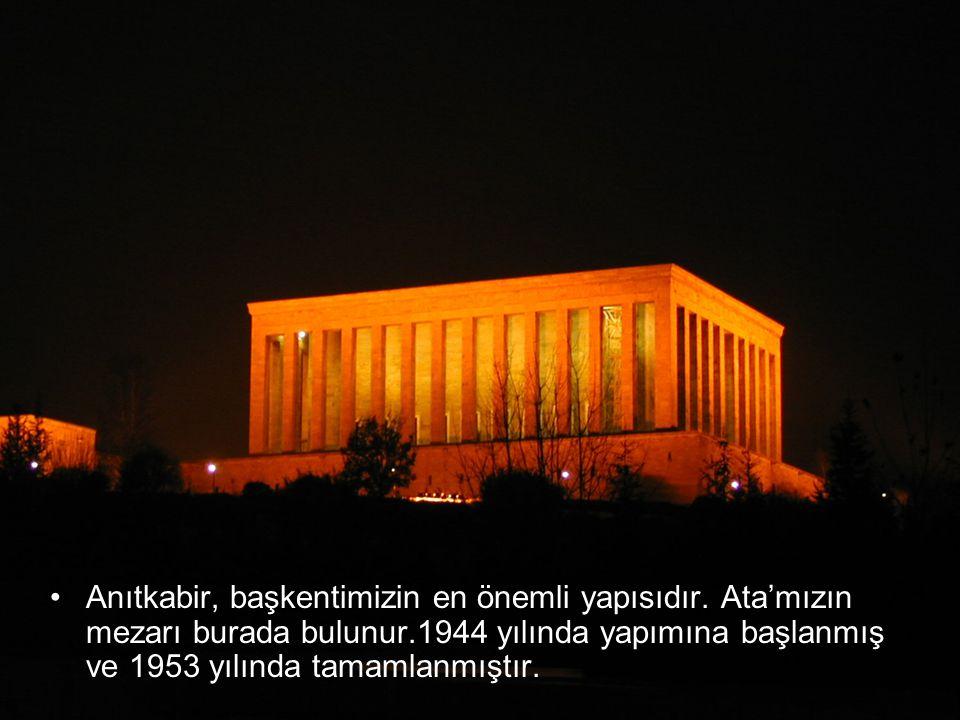 Anıtkabir, başkentimizin en önemli yapısıdır