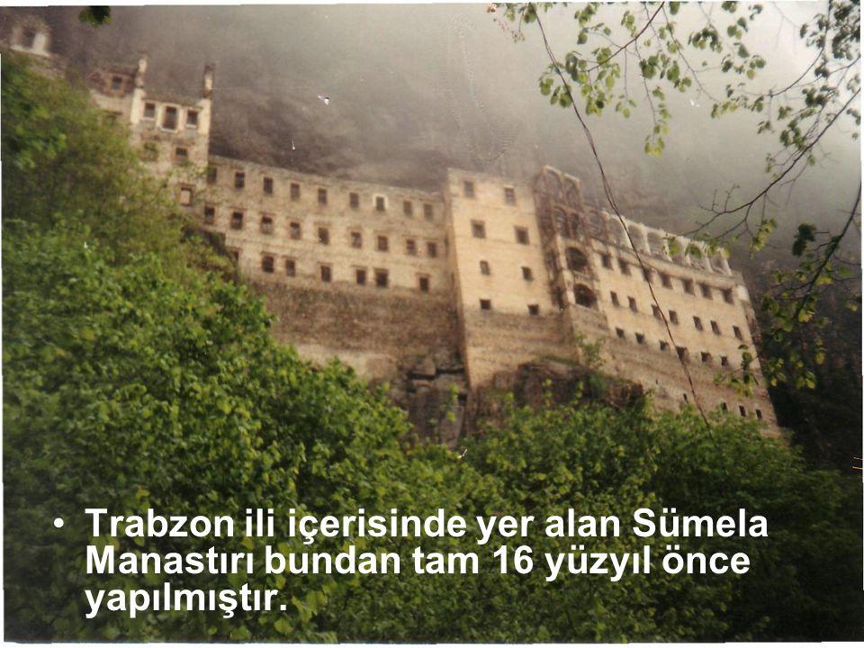 Trabzon ili içerisinde yer alan Sümela Manastırı bundan tam 16 yüzyıl önce yapılmıştır.