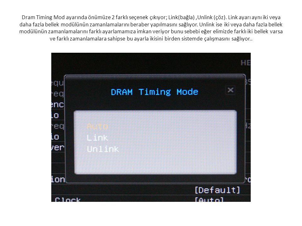 Dram Timing Mod ayarında önümüze 2 farklı seçenek çıkıyor; Link(bağla) ,Unlink (çöz).