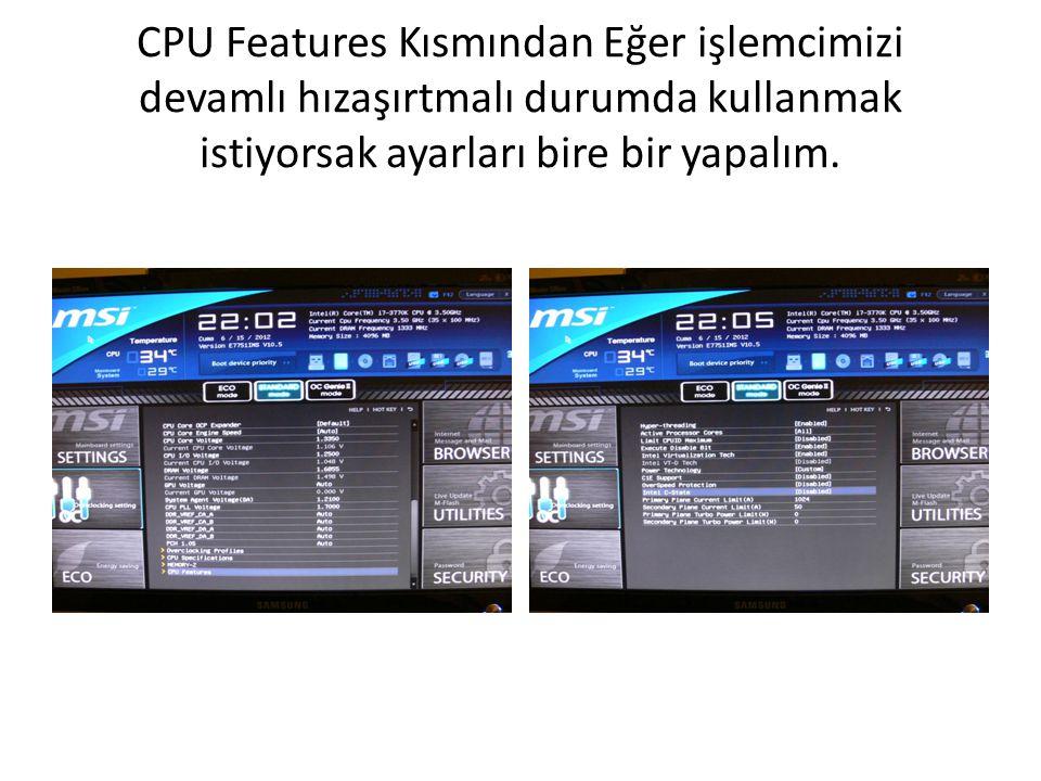 CPU Features Kısmından Eğer işlemcimizi devamlı hızaşırtmalı durumda kullanmak istiyorsak ayarları bire bir yapalım.