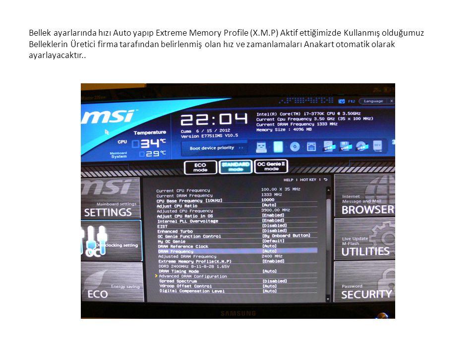 Bellek ayarlarında hızı Auto yapıp Extreme Memory Profile (X. M
