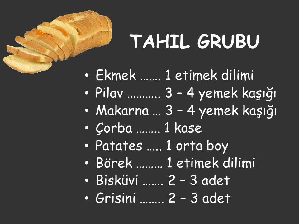 TAHIL GRUBU Ekmek ……. 1 etimek dilimi Pilav ……….. 3 – 4 yemek kaşığı