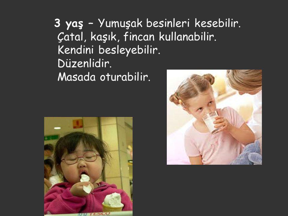 3 yaş – Yumuşak besinleri kesebilir.