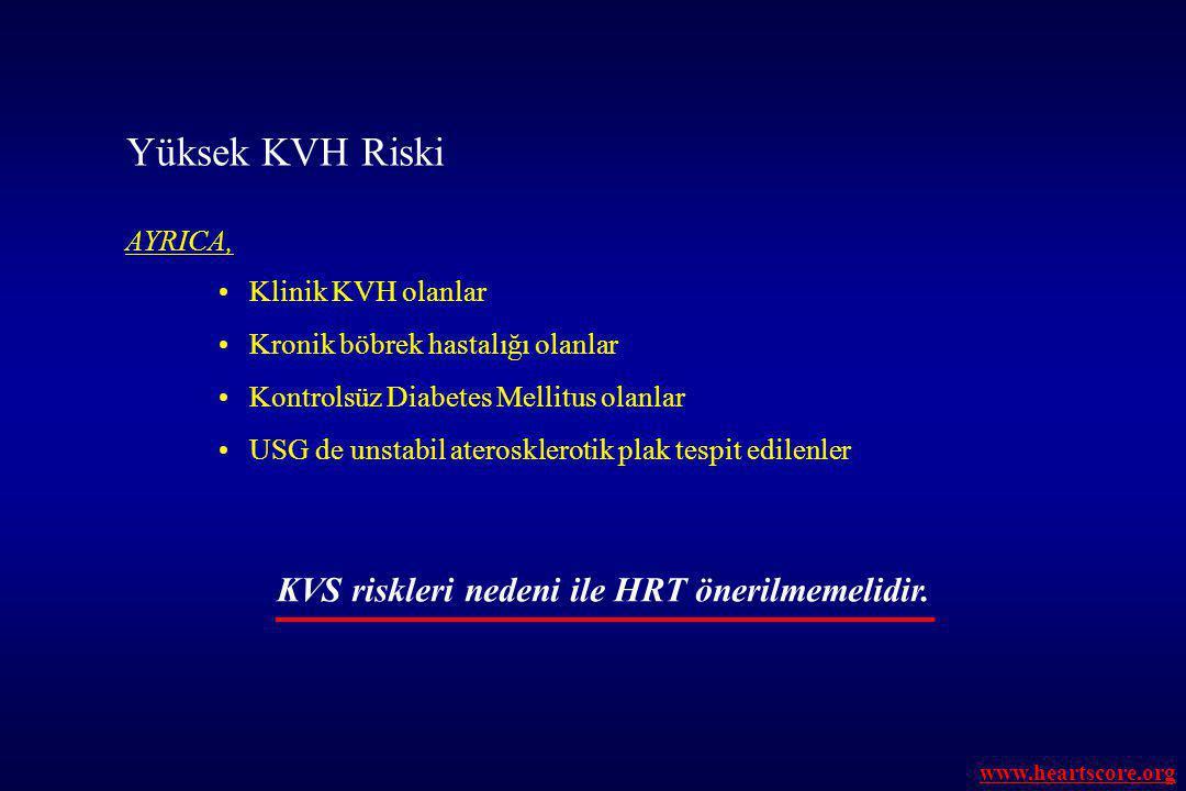 Yüksek KVH Riski KVS riskleri nedeni ile HRT önerilmemelidir. AYRICA,