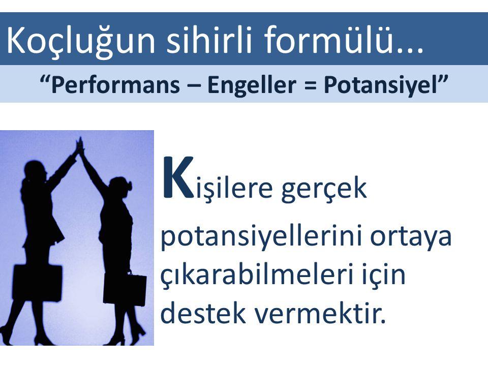 Performans – Engeller = Potansiyel