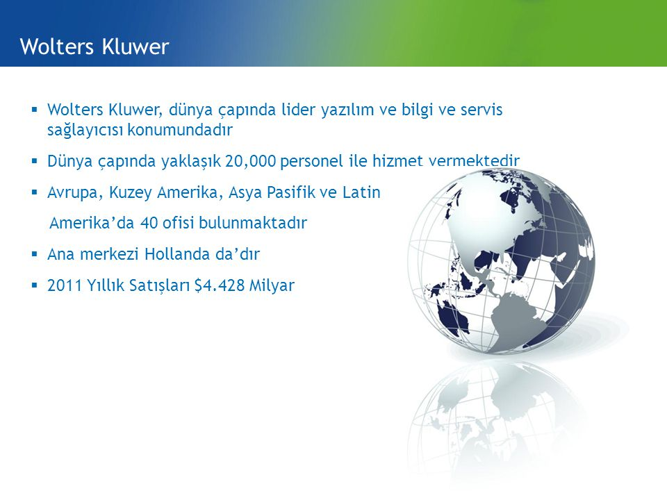 Wolters Kluwer Wolters Kluwer, dünya çapında lider yazılım ve bilgi ve servis sağlayıcısı konumundadır.
