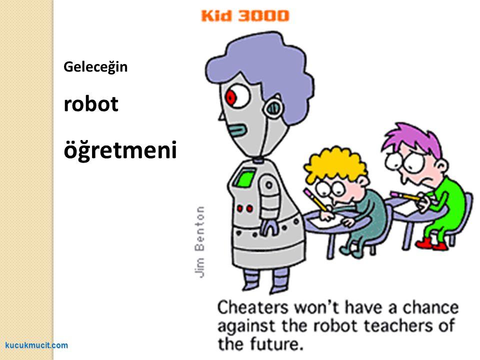 Geleceğin robot öğretmeni kucukmucit.com