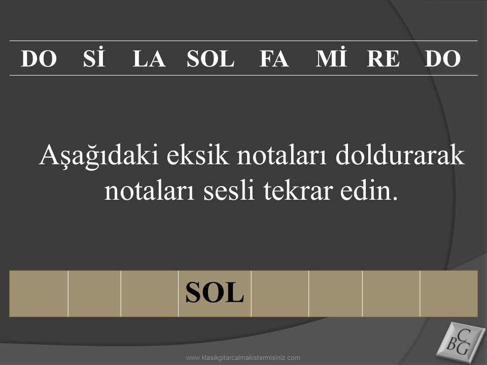 Aşağıdaki eksik notaları doldurarak notaları sesli tekrar edin.
