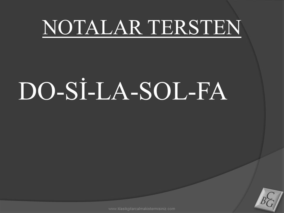 NOTALAR TERSTEN DO-Sİ-LA-SOL-FA www.klasikgitarcalmakistermisiniz.com