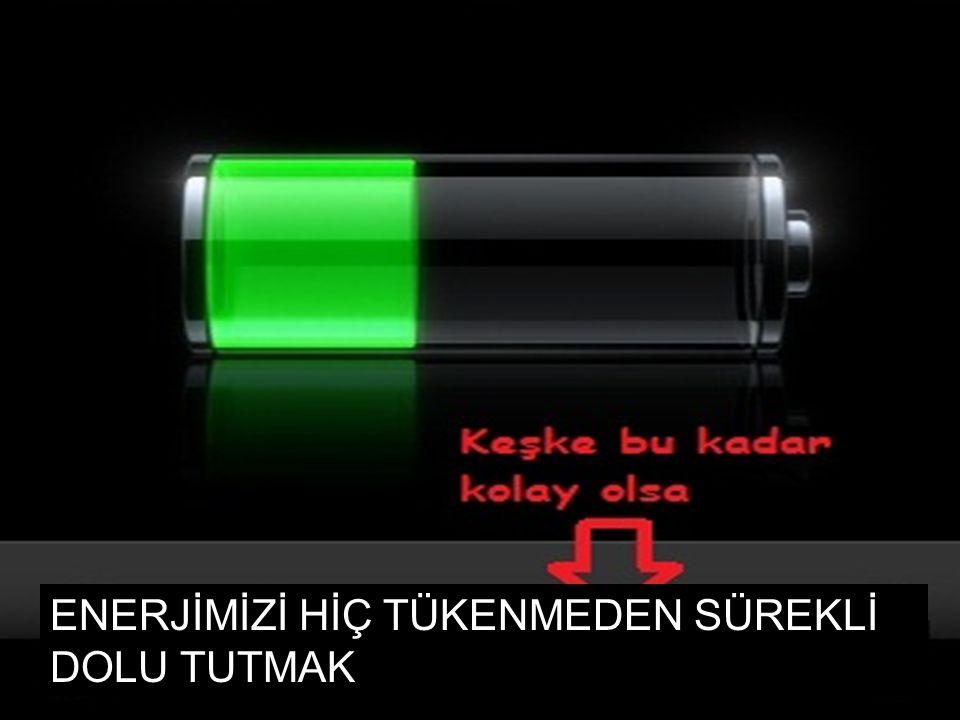 ENERJİMİZİ HİÇ TÜKENMEDEN SÜREKLİ