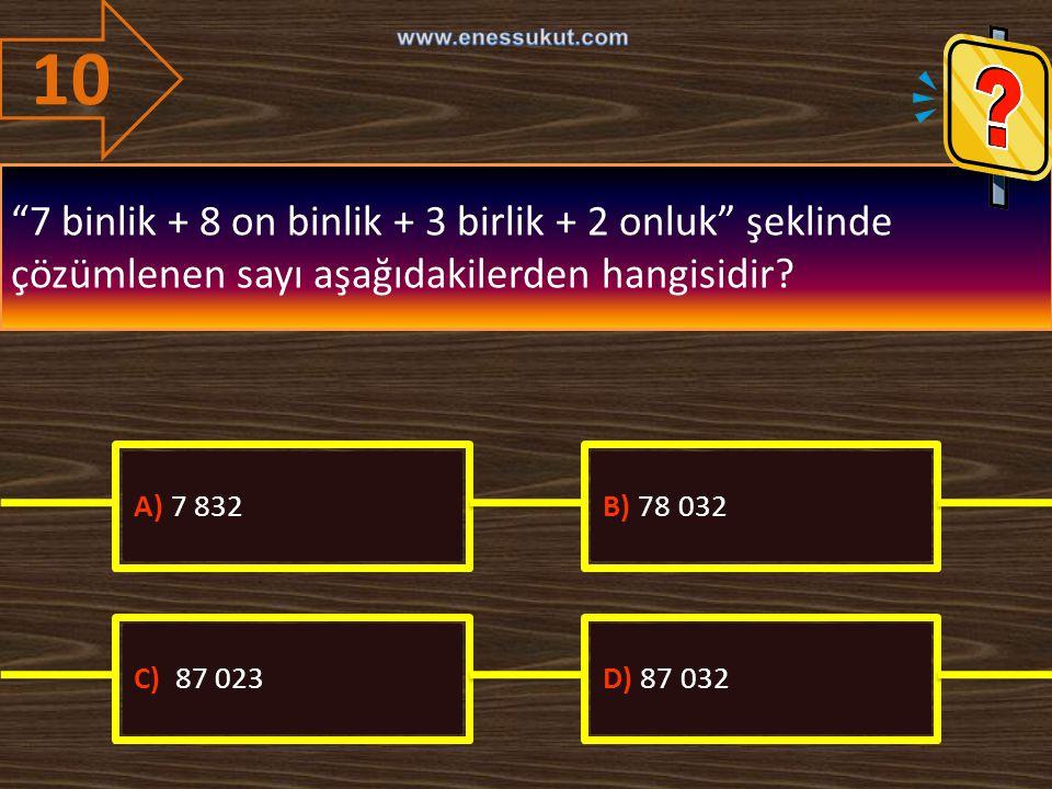 10 www.enessukut.com. 7 binlik + 8 on binlik + 3 birlik + 2 onluk şeklinde çözümlenen sayı aşağıdakilerden hangisidir