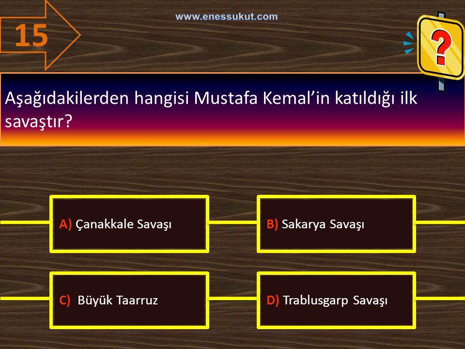 15 Aşağıdakilerden hangisi Mustafa Kemal'in katıldığı ilk savaştır