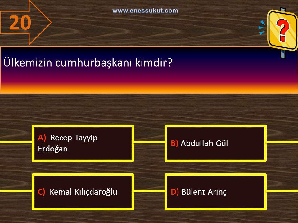20 Ülkemizin cumhurbaşkanı kimdir A) Recep Tayyip Erdoğan