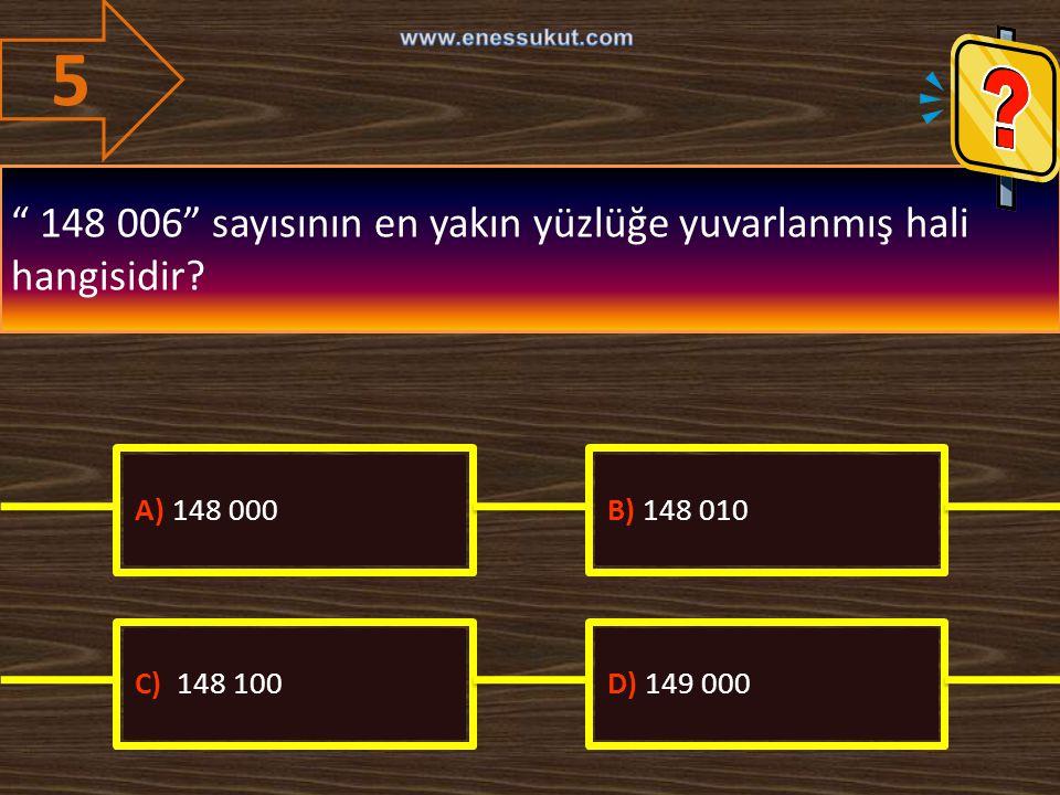 5 148 006 sayısının en yakın yüzlüğe yuvarlanmış hali hangisidir