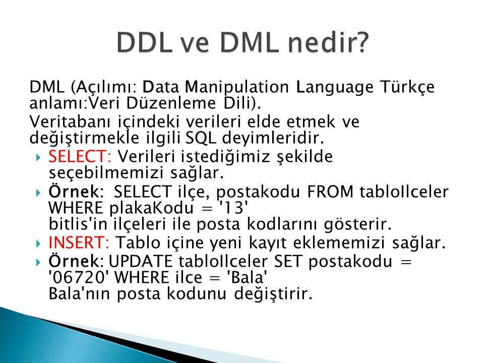 DDL ve DML nedir DML (Açılımı: Data Manipulation Language Türkçe anlamı:Veri Düzenleme Dili).