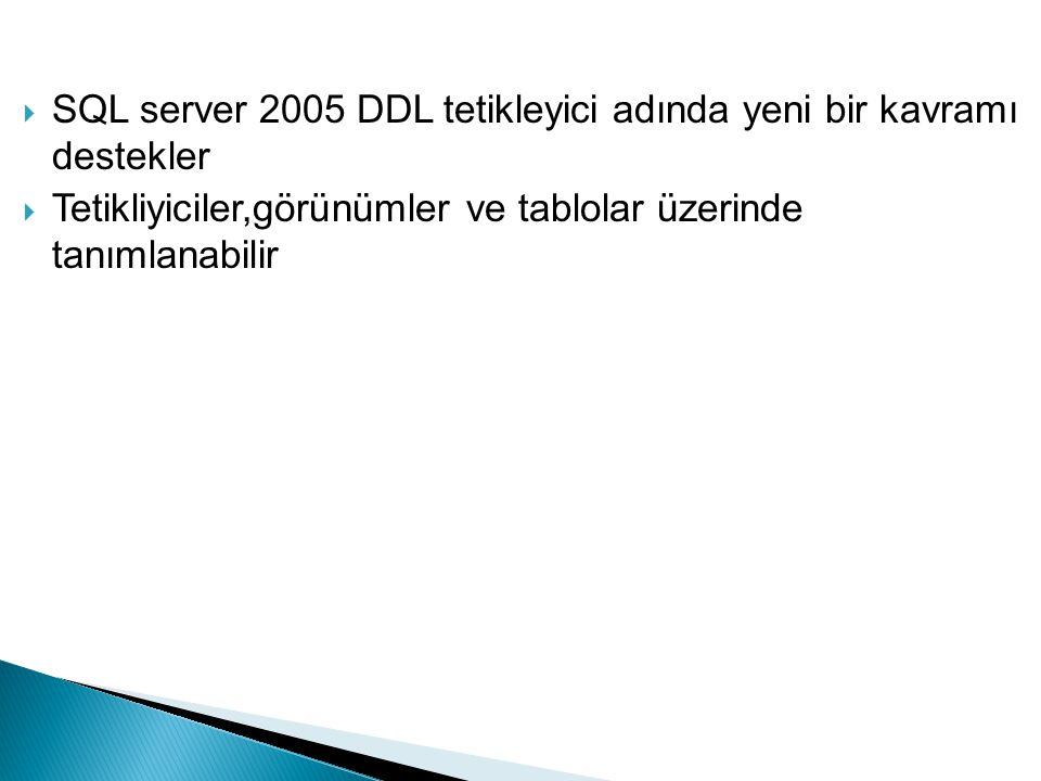 SQL server 2005 DDL tetikleyici adında yeni bir kavramı destekler
