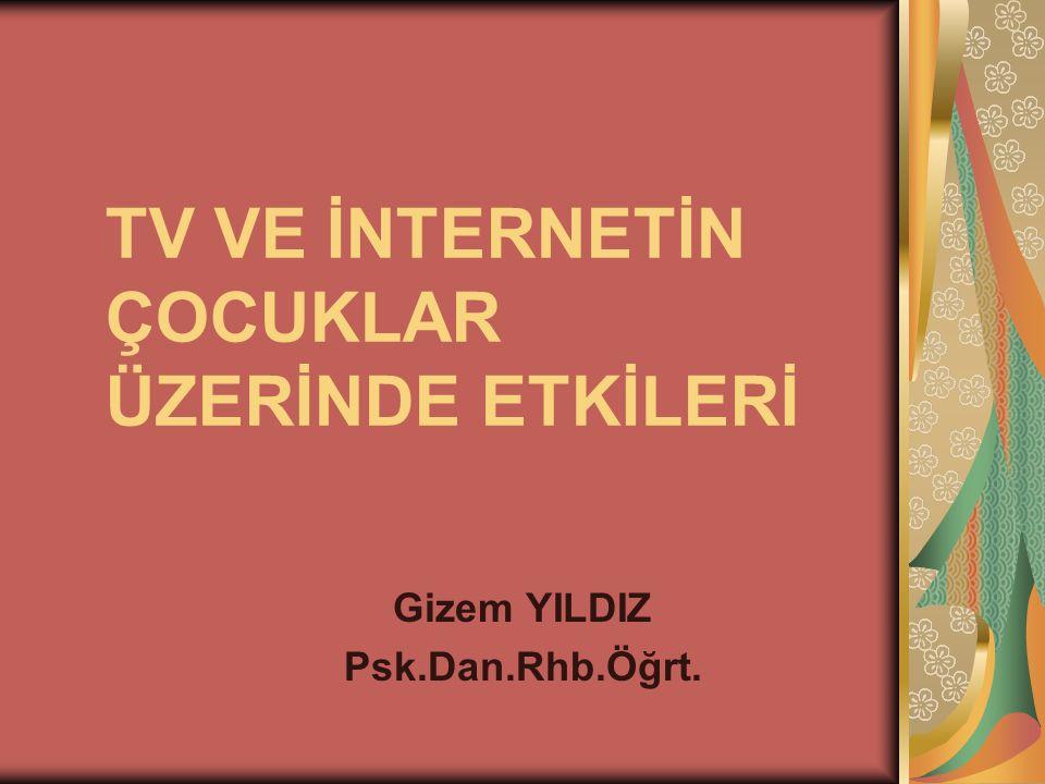 TV VE İNTERNETİN ÇOCUKLAR ÜZERİNDE ETKİLERİ