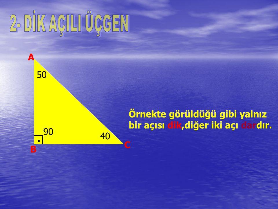 2- DİK AÇILI ÜÇGEN A. 50. Örnekte görüldüğü gibi yalnız bir açısı dik,diğer iki açı dardır. 90. .