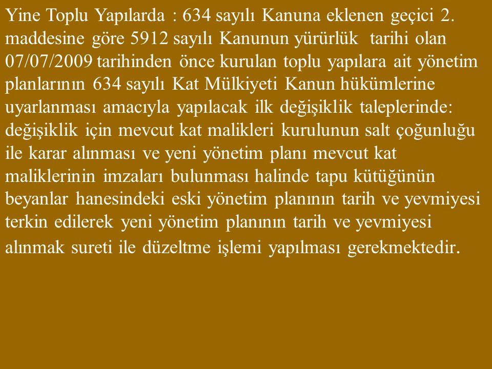 Yine Toplu Yapılarda : 634 sayılı Kanuna eklenen geçici 2