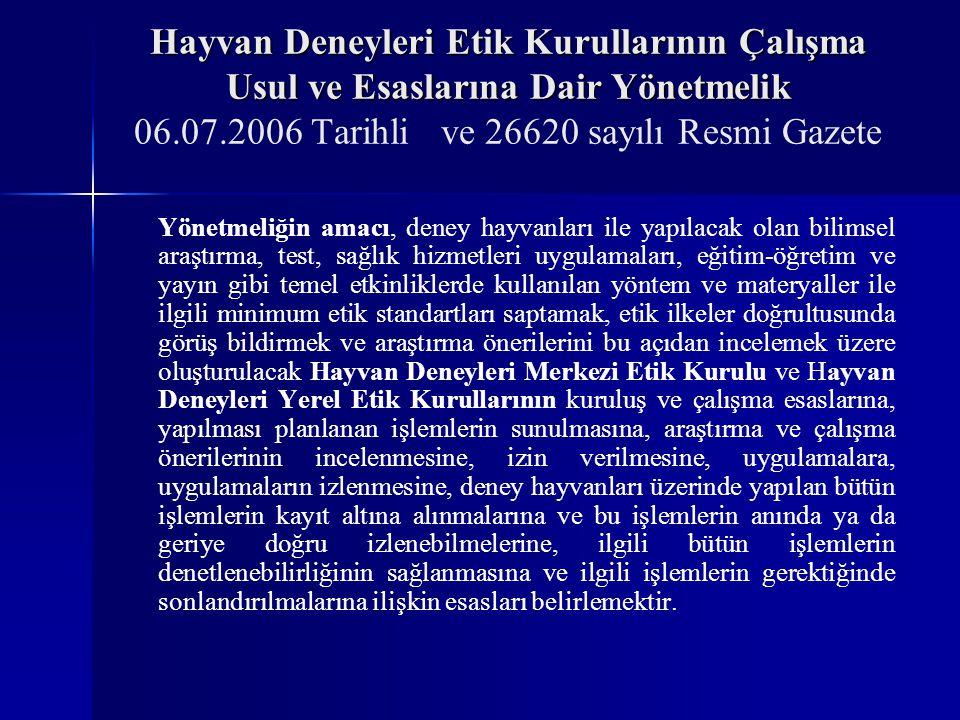 Hayvan Deneyleri Etik Kurullarının Çalışma Usul ve Esaslarına Dair Yönetmelik 06.07.2006 Tarihli ve 26620 sayılı Resmi Gazete