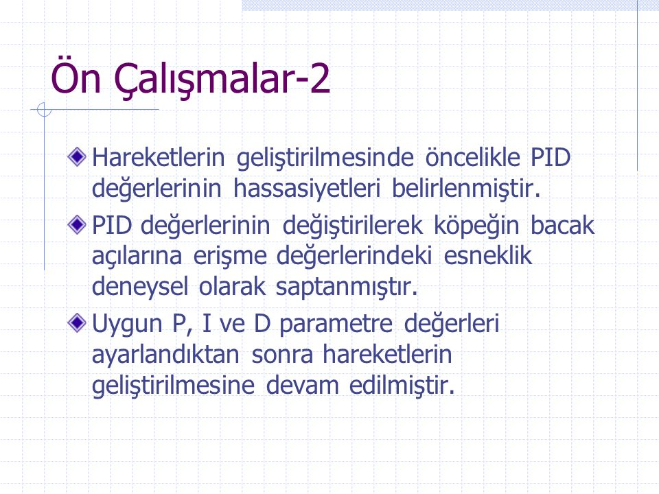 Ön Çalışmalar-2 Hareketlerin geliştirilmesinde öncelikle PID değerlerinin hassasiyetleri belirlenmiştir.