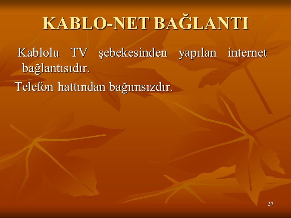 KABLO-NET BAĞLANTI Kablolu TV şebekesinden yapılan internet bağlantısıdır.