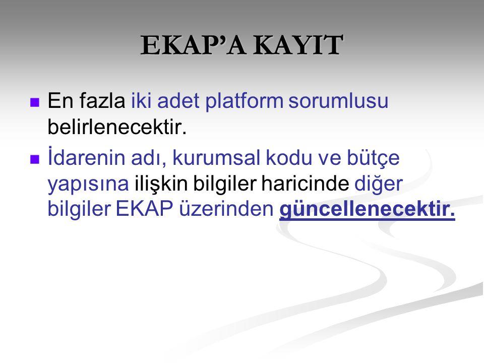 EKAP'A KAYIT En fazla iki adet platform sorumlusu belirlenecektir.