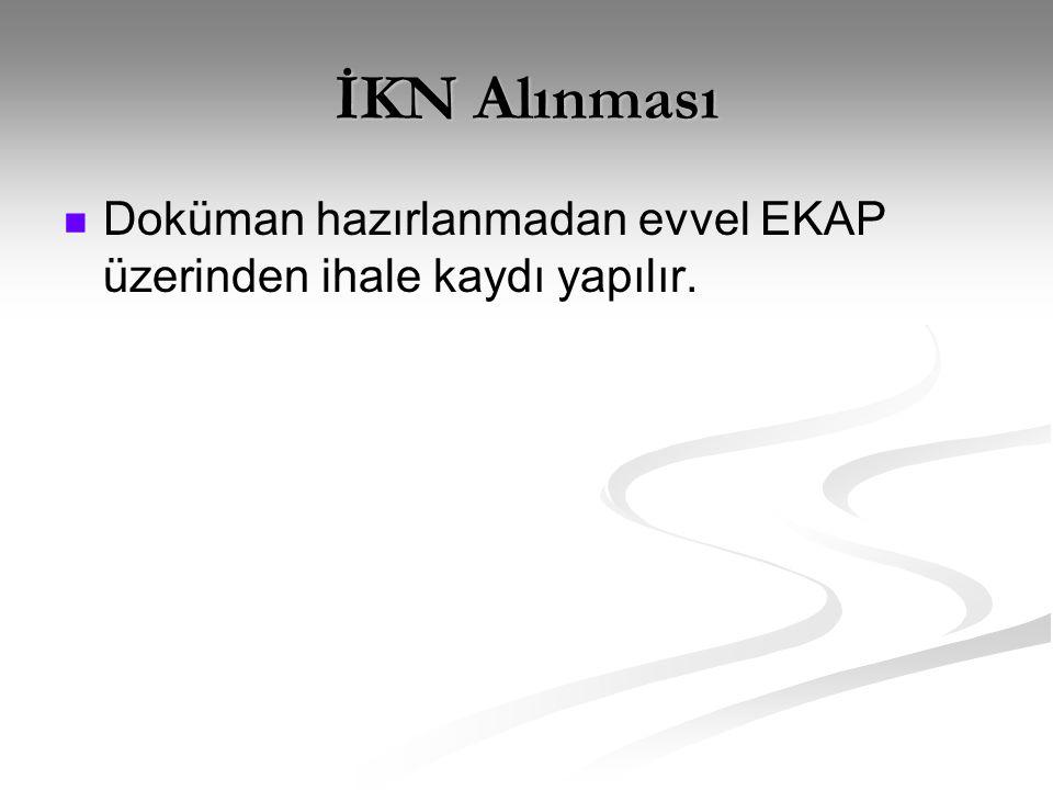 İKN Alınması Doküman hazırlanmadan evvel EKAP üzerinden ihale kaydı yapılır.