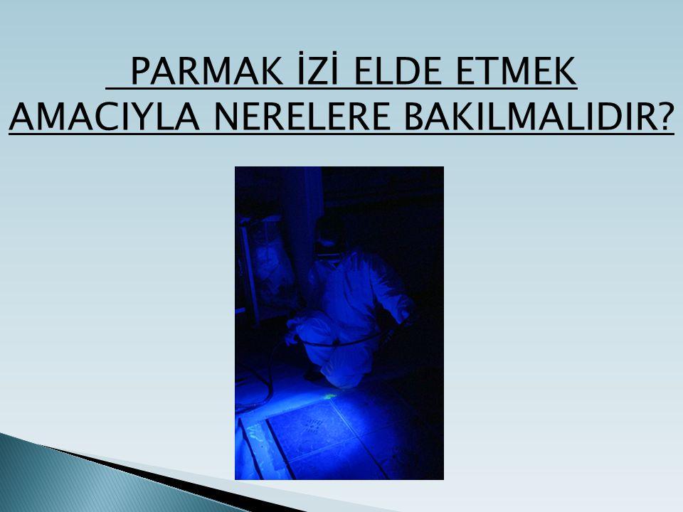PARMAK İZİ ELDE ETMEK AMACIYLA NERELERE BAKILMALIDIR