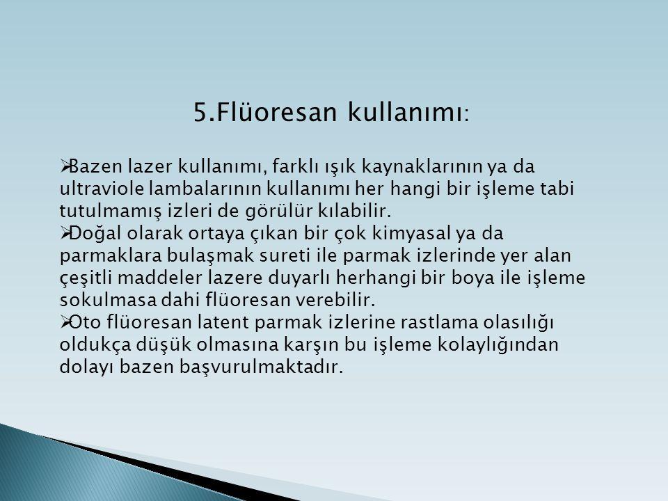 5.Flüoresan kullanımı: