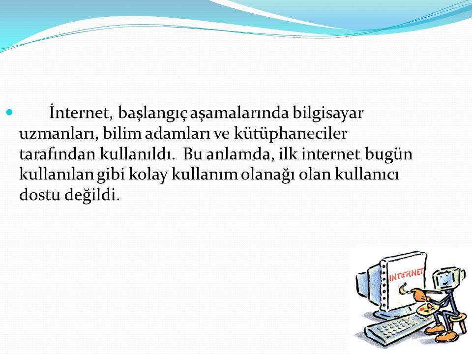 İnternet, başlangıç aşamalarında bilgisayar uzmanları, bilim adamları ve kütüphaneciler tarafından kullanıldı.