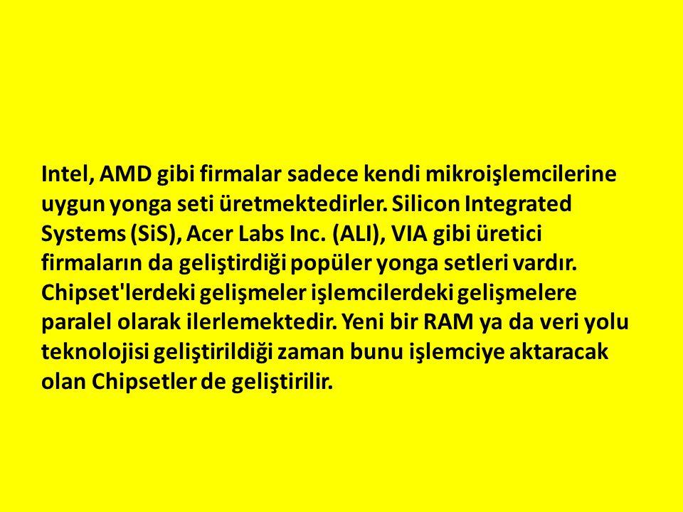 Intel, AMD gibi firmalar sadece kendi mikroişlemcilerine uygun yonga seti üretmektedirler. Silicon Integrated Systems (SiS), Acer Labs Inc. (ALI), VIA gibi üretici firmaların da geliştirdiği popüler yonga setleri vardır. Chipset lerdeki gelişmeler işlemcilerdeki gelişmelere paralel olarak ilerlemektedir. Yeni bir RAM ya da veri yolu teknolojisi geliştirildiği zaman bunu işlemciye aktaracak olan Chipsetler de geliştirilir.