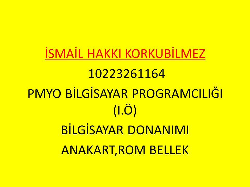 İSMAİL HAKKI KORKUBİLMEZ 10223261164 PMYO BİLGİSAYAR PROGRAMCILIĞI (I