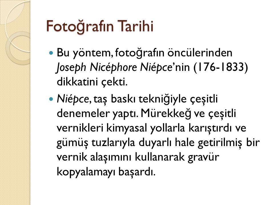 Fotoğrafın Tarihi Bu yöntem, fotoğrafın öncülerinden Joseph Nicéphore Niépce'nin (176-1833) dikkatini çekti.