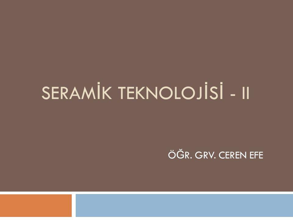 SERAMİK TEKNOLOJİSİ - II