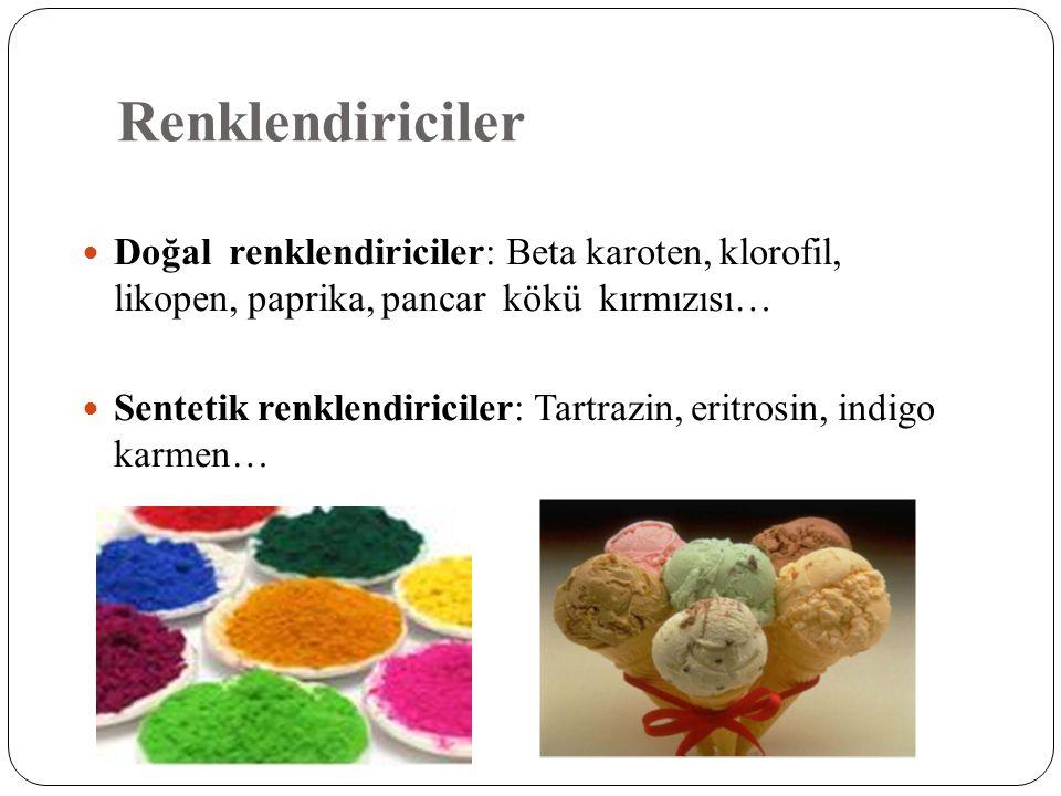 Renklendiriciler Doğal renklendiriciler: Beta karoten, klorofil, likopen, paprika, pancar kökü kırmızısı…