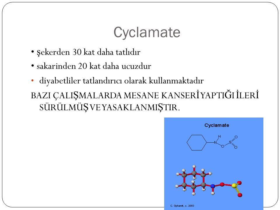 Cyclamate • şekerden 30 kat daha tatlıdır