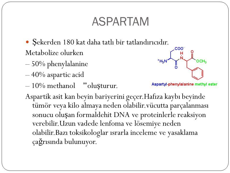 ASPARTAM Şekerden 180 kat daha tatlı bir tatlandırıcıdır.