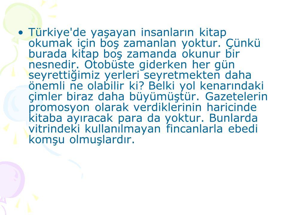 Türkiye de yaşayan insanların kitap okumak için boş zamanlan yoktur