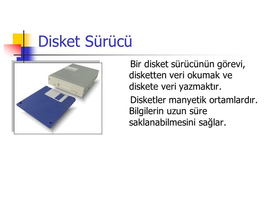 Disket Sürücü Bir disket sürücünün görevi, disketten veri okumak ve diskete veri yazmaktır.