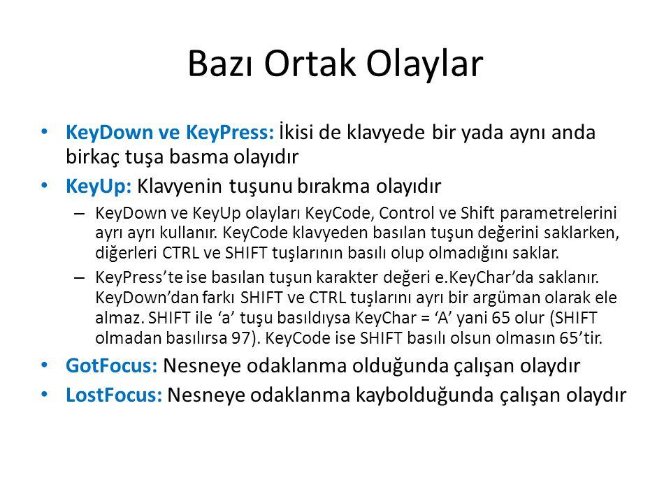 Bazı Ortak Olaylar KeyDown ve KeyPress: İkisi de klavyede bir yada aynı anda birkaç tuşa basma olayıdır.